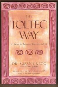 THE TOLTEC WAY A Guide to Personal Transformation