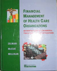 Financial Management of Health Care Organizations. An Introduction to Fundamental Tools, Concepts and Applications