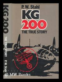 KG 200 : the true story / P.W. Stahl