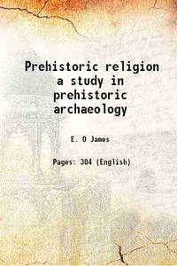 Prehistoric religion a study in prehistoric archaeology [Hardcover]
