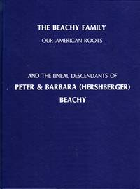 The Beachy Family, Our American Roots and the Lineal Descendants fo Peter & Barbara (Hershberger) Beachy