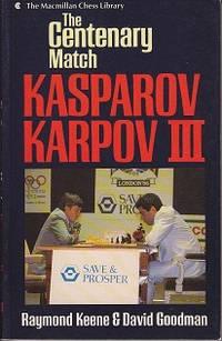 The Centenary Match - Kasparov / Karpov III - The Macmillan Chess Library