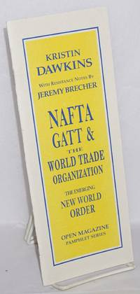 NAFTA, GATT & the World Trade Organization: the emerging new world order. With resistance notes by Jeremy Brecher