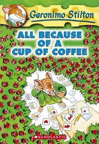 All Because of a Cup of Coffee Geronimo Stilton