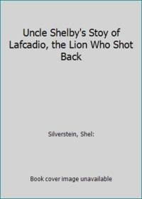 Uncle Shelby's Stoy of Lafcadio, the Lion Who Shot Back