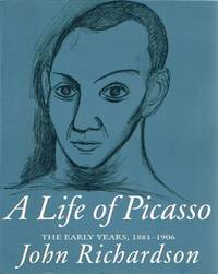 A Life of Picasso The Early Years, 1881-1906