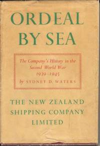 Ordeal By Sea.  The Company's History in the Second World war 1939 - 1945.  The New Zealand Shipping Company in the Second World War by Sydney D Waters - 1st Edition  - 1949 - from Deez Books and Biblio.com