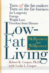 Low-Fat Living  Turn Off the Fat-Makers Turn on the Fat-Burners for  Longevity Energy Weight Loss Freedom from Disease