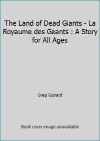 The Land of Dead Giants - La Royaume des Geants : A Story for All Ages
