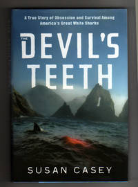 THE DEVIL'S TEETH.  A True Story of Obsession and Survival Among America's Great White Sharks