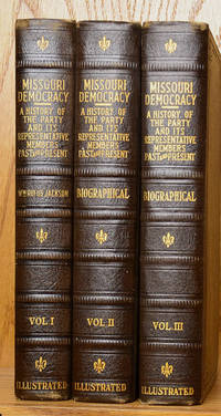 Missouri Democracy in Three Volumes: A History of the Party and Its Representative Members Past and Present