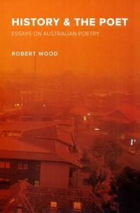 History & the Poet Essays on Australian Poetry