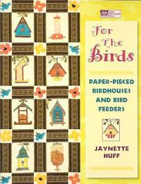 For the Birds:  Paper-Pieced Birdhouses and Bird Feeders