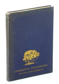 OPERATIONS CROSSROAD. The Official Pictorial Record. by (no author) (1946-05-03)