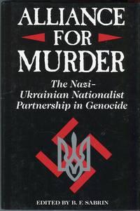 Alliance for Murder: The Nazi-Ukrainian Nationalist Partnership in Genocide