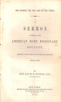 Our Country For the Sake of the World: A Sermon in Behalf of the American Home Missionary Society Preached in the Cities of New York and Brooklyn May, 1851