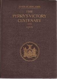 The Perry's Victory Centenary Report of the Perry's Victory Centennial Commission, State of New York (Battle of Lake Erie)