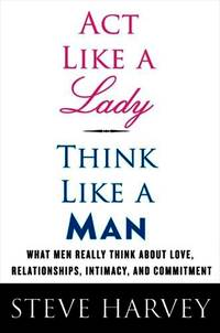 image of Act Like a Lady, Think Like a Man: What Men Really Think about Love, Relationships, Intimacy, and Commitment