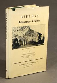 The unfinished autobiography of Henry Hastings Sibley together with a selection of hitherto unpublished letters... Edited by Theodore C. Blegen
