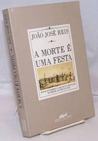 A morte é uma festa; ritos fúnebres e revolta popular no Brasil do século XIX