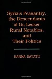 Syria's Peasantry, the Descendants of Its Lesser Rural Notables, and Their Politics by Hanna Batatu - Hardcover - 1999-02-02 - from Books Express (SKU: 0691002541n)