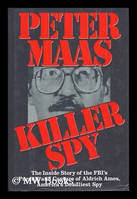 Killer Spy The Inside Story of the Fbi's Pursuit and Capture of Aldrich Ames, America's...