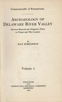 ARCHAEOLOGY OF DELAWARE RIVER VALLEY Between Hancock and Dingman\'s Ferry in Wayne and Pike Counties. Volume 1 [of the Pennsylvania Historical Commission series].