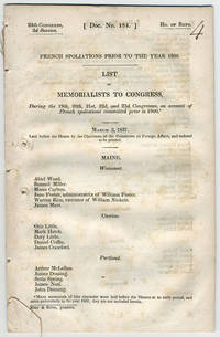 [drop-title] French spoliations prior to the year 1800. List of memorialists to Congress, during the 19th, 20th, 21st, 22d, and 23d Congresses, on account of French spoliaitons committed prior to 1800*. March 3, 1837. Laid before the House by the Chairman of the Committee on Foreign Affairs, and ordered to be printed. by United States. Congress - 1837 - from Philadelphia Rare Books & Manuscripts Co., LLC (PRB&M)  (SKU: 11918)
