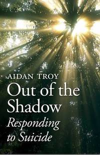 Out of the Shadow: Responding to Suicide