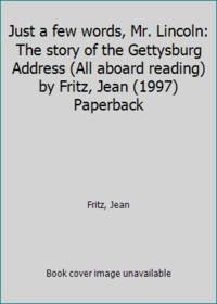 image of Just a few words, Mr. Lincoln: The story of the Gettysburg Address (All aboard reading) by Fritz, Jean (1997) Paperback
