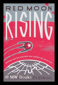 image of Red moon rising : Sputnik and the rivalries that ignited the space age / by Matthew Brzezinski