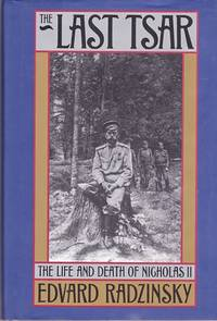 The last Tsar : The life and death of Nicholas II by  Edvard Radzinsky - Hardcover - Later Printing - 1992 - from Shamrock Books (SKU: ABE-25823052)