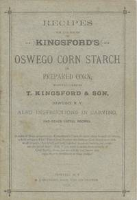 [T. Kingsford & Son]Recipes for the Use of Kingford's Corn Starch, or prepared corn, manufactured by T. Kingsford & Son, Oswego, N.Y. :also, instructions in carving, and other useful recipes