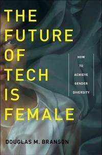 The Future of Tech Is Female: How to Achieve Gender Diversity