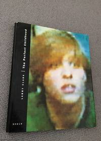 The Perfect Childhood by  Larry Clark - First Edition - 1995 - from 84 Charing Cross Road Books and Biblio.com