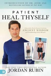 image of Patient Heal Thyself : A Remarkable Health Program Combining Ancient Wisdom with Groundbreaking Clinical Research