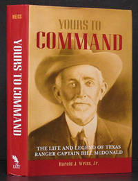 Yours to Command: The Life and Legend of Texas Ranger Captain Bill McDonald (SIGNED)