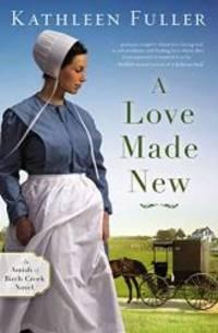 A Love Made New (An Amish of Birch Creek Novel) by Kathleen Fuller - 2019-04-09 - from Books Express (SKU: 031035367Xq)