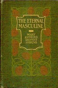 The Eternal Masculine. Stories of Men and Boys by  Mary Raymond Shipman Andrews  - Hardcover  - from Gilt Edge Books (SKU: B199)