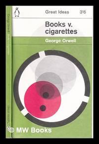 Books v. cigarettes / George Orwell