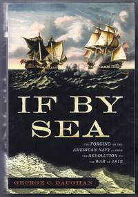 If By Sea.  The Forging of the American Navy – From the American Revolution to the War of 1812