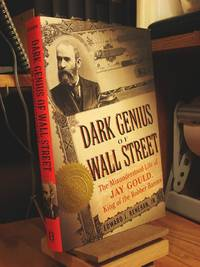 The Dark Genius Of Wall Street: The Misunderstood Life of Jay Gould, King of the Robber Barons by  Edward J Renehan - Hardcover - 2005 - from Henniker Book Farm and Biblio.co.uk