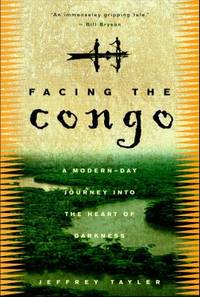 Facing the Congo : A Modern-Day Journey into the Heart of Darkness