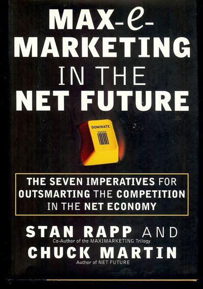 2001. RAPP, Stan. MAX- E-MARKETING IN THE NET FUTURE. . NY: McGraw Hill, . 8vo., cloth & boards in d...