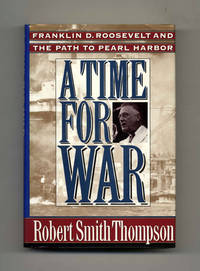 A Time For War: Franklin Delano Roosevelt And The Path To Pearl Harbor  -  1st Edition/1st Printing