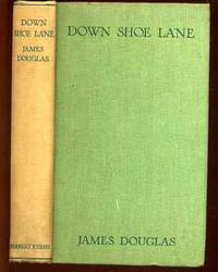 Down Shoe Lane by  James Douglas - First  Edition - 1930 - from YesterYear Books and Biblio.com