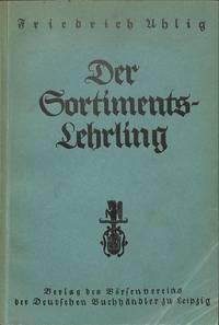 Der Sortiments-Lehrling. Eine Einführung in die Buchhändlerische Arbeit.