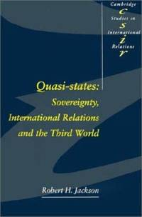 Quasi States:: Sovereignty  International Relations and the Third World Cambridge Studies in International Relations