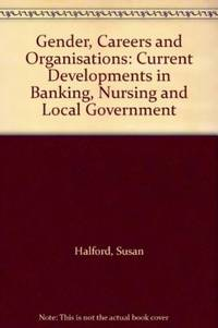 Gender, Careers and Organisations: Current Developments in Banking, Nursing and Local Government