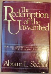 The Redemption of the Unwanted, From the Liberation of the Death Camps to the Founding of Israel